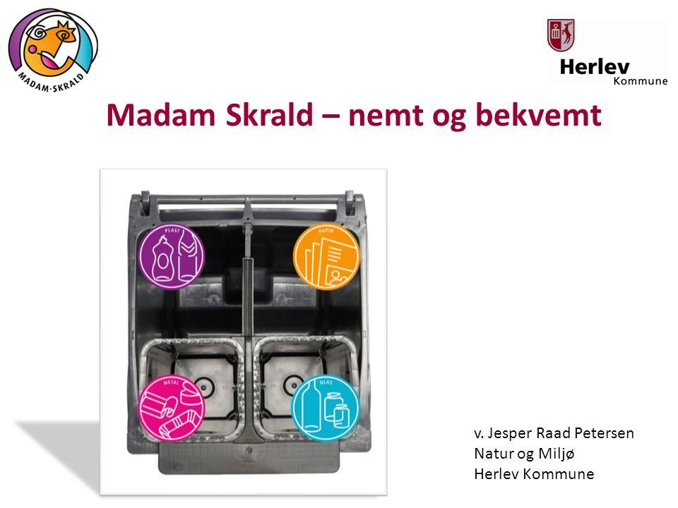 Hvad vil vi fortælle om i dag - Processen - Brugerdreven innovation - Foreløbige resultater - Udestående - Samarbejde med grundejerforeningerne - Hvorfor Madam Skrald