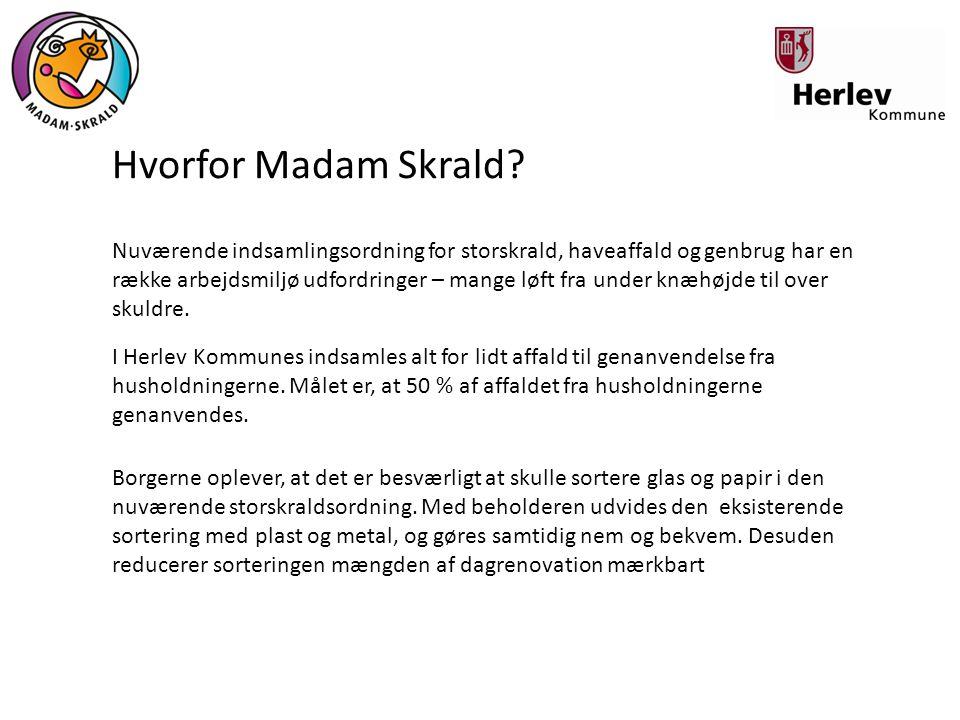 Hvorfor Madam Skrald? Nuværende indsamlingsordning for storskrald, haveaffald og genbrug har en række arbejdsmiljø udfordringer – mange løft fra under