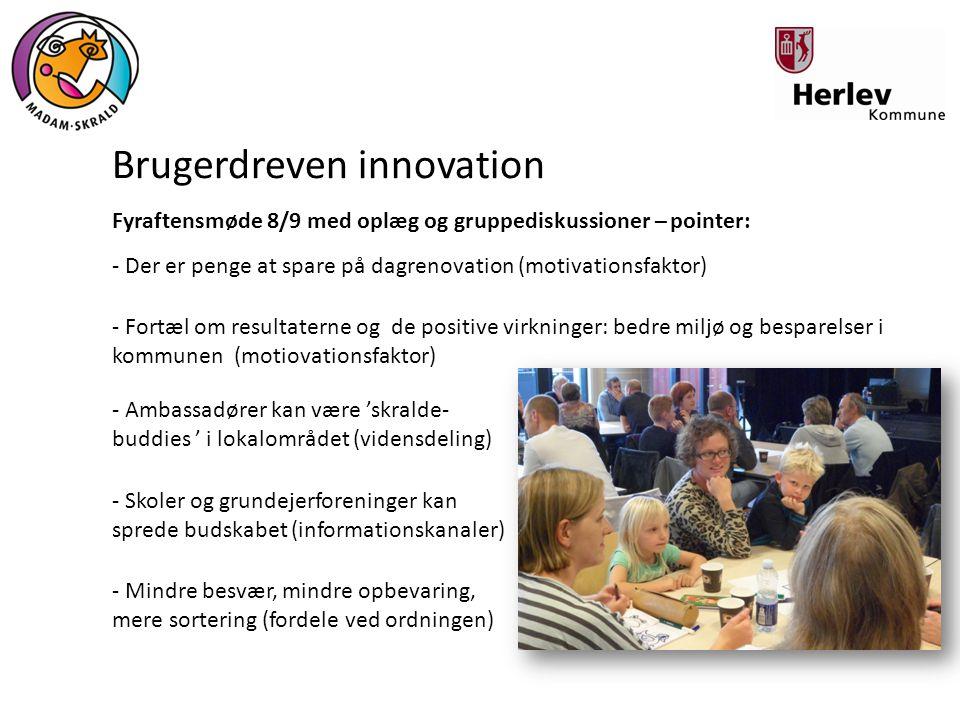 Brugerdreven innovation Fyraftensmøde 8/9 med oplæg og gruppediskussioner – pointer: - Ambassadører kan være 'skralde- buddies ' i lokalområdet (viden