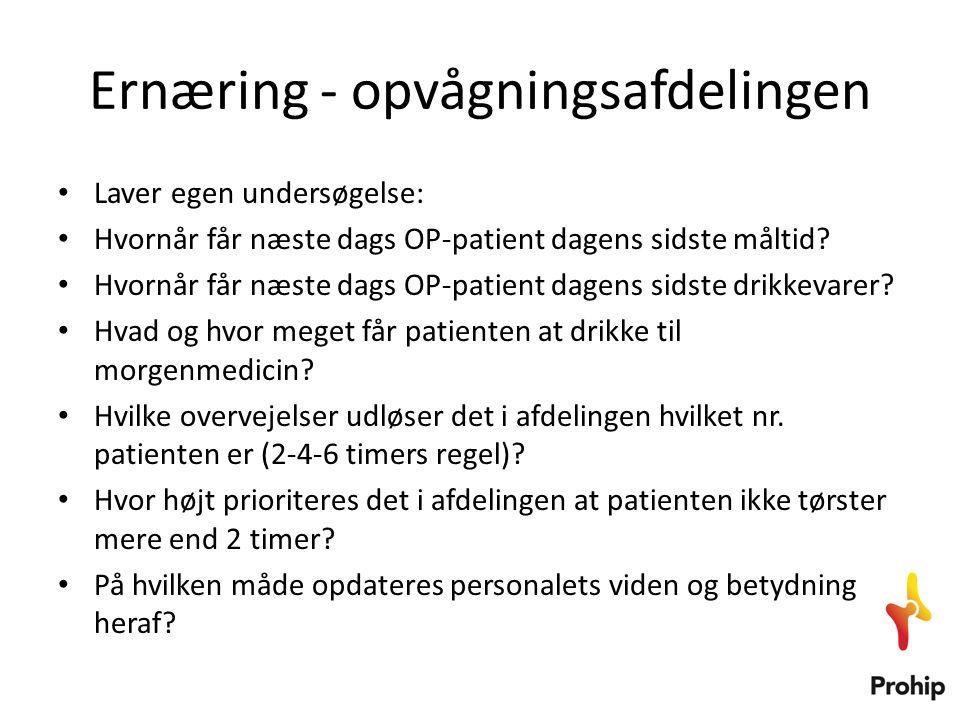 Ernæring - opvågningsafdelingen • Laver egen undersøgelse: • Hvornår får næste dags OP-patient dagens sidste måltid? • Hvornår får næste dags OP-patie