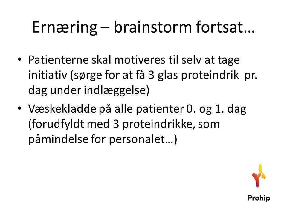 Ernæring – brainstorm fortsat… • Patienterne skal motiveres til selv at tage initiativ (sørge for at få 3 glas proteindrik pr. dag under indlæggelse)