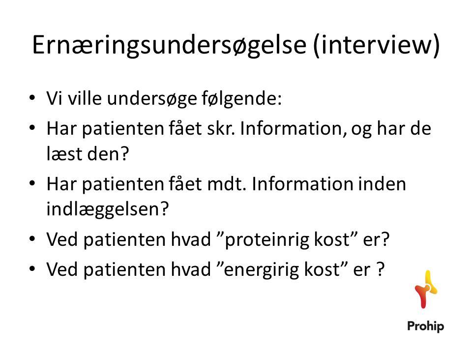 Ernæringsundersøgelse (interview) • Vi ville undersøge følgende: • Har patienten fået skr. Information, og har de læst den? • Har patienten fået mdt.