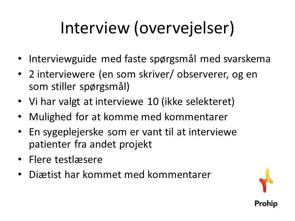 Interview (overvejelser) • Interviewguide med faste spørgsmål med svarskema • 2 interviewere (en som skriver/ observerer, og en som stiller spørgsmål)