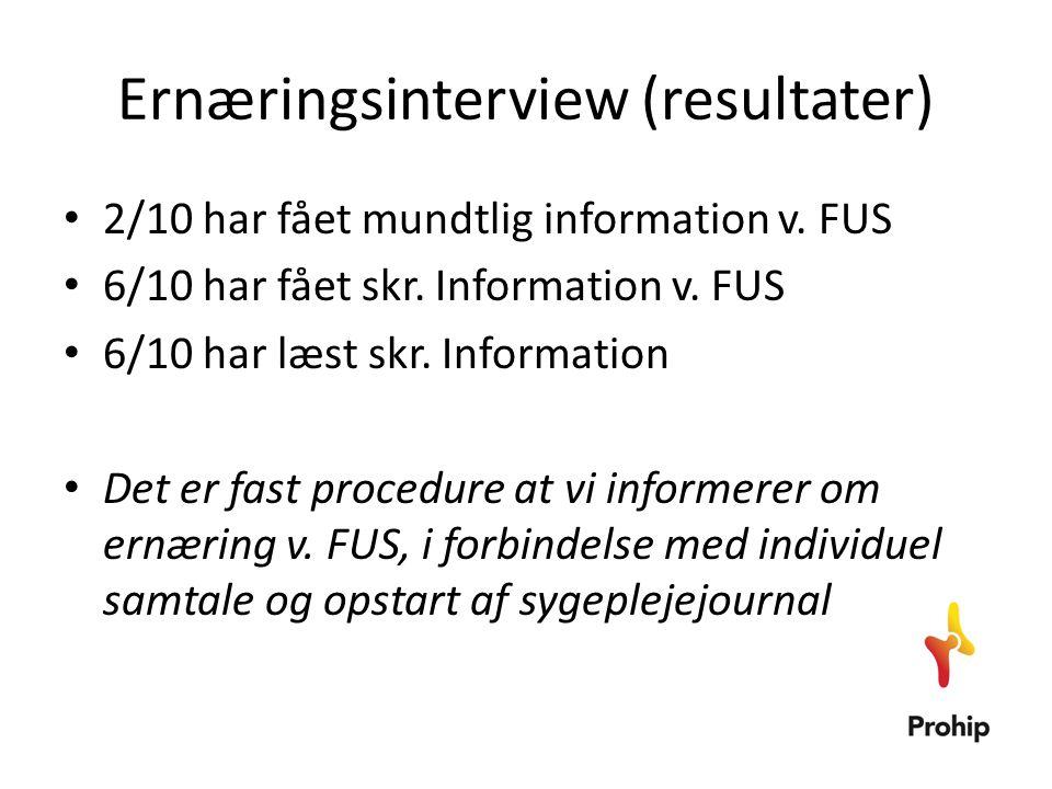 Ernæringsinterview (resultater) • 2/10 har fået mundtlig information v. FUS • 6/10 har fået skr. Information v. FUS • 6/10 har læst skr. Information •