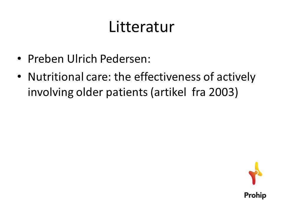 Litteratur • Preben Ulrich Pedersen: • Nutritional care: the effectiveness of actively involving older patients (artikel fra 2003)