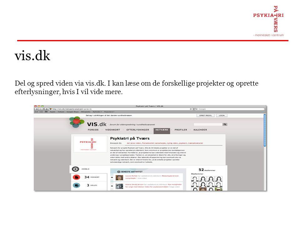 vis.dk Del og spred viden via vis.dk. I kan læse om de forskellige projekter og oprette efterlysninger, hvis I vil vide mere.