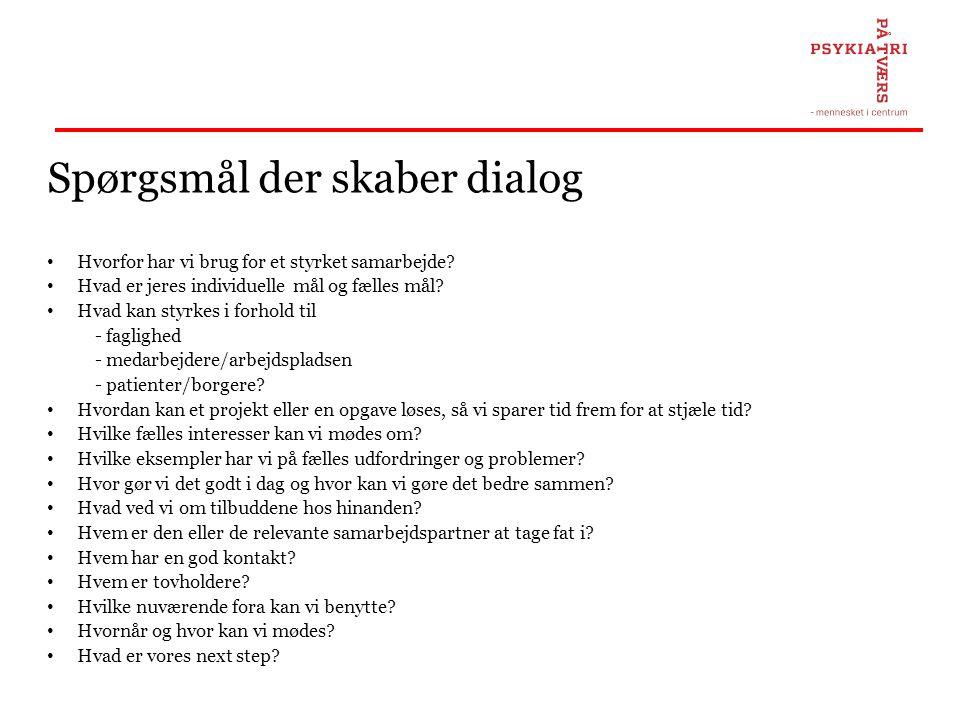 Spørgsmål der skaber dialog • Hvorfor har vi brug for et styrket samarbejde? • Hvad er jeres individuelle mål og fælles mål? • Hvad kan styrkes i forh