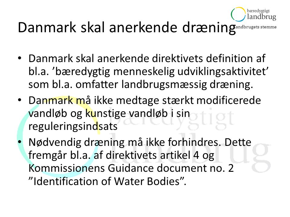 Landbrugets stemme Danmark skal anerkende dræning • Danmark skal anerkende direktivets definition af bl.a.