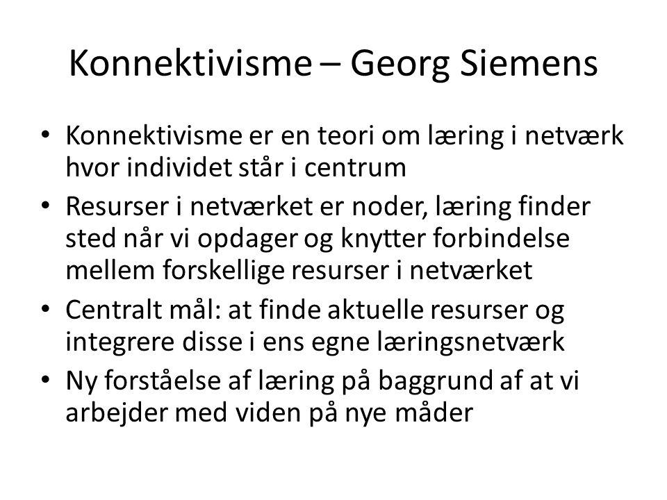 Konnektivisme – Georg Siemens • Konnektivisme er en teori om læring i netværk hvor individet står i centrum • Resurser i netværket er noder, læring fi