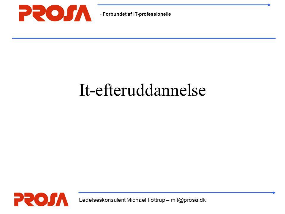 - Forbundet af IT-professionelle Ledelseskonsulent Michael Tøttrup – mit@prosa.dk It-efteruddannelse