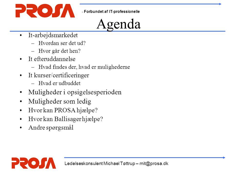 - Forbundet af IT-professionelle Ledelseskonsulent Michael Tøttrup – mit@prosa.dk Agenda •It-arbejdsmarkedet –Hvordan ser det ud? –Hvor går det hen? •