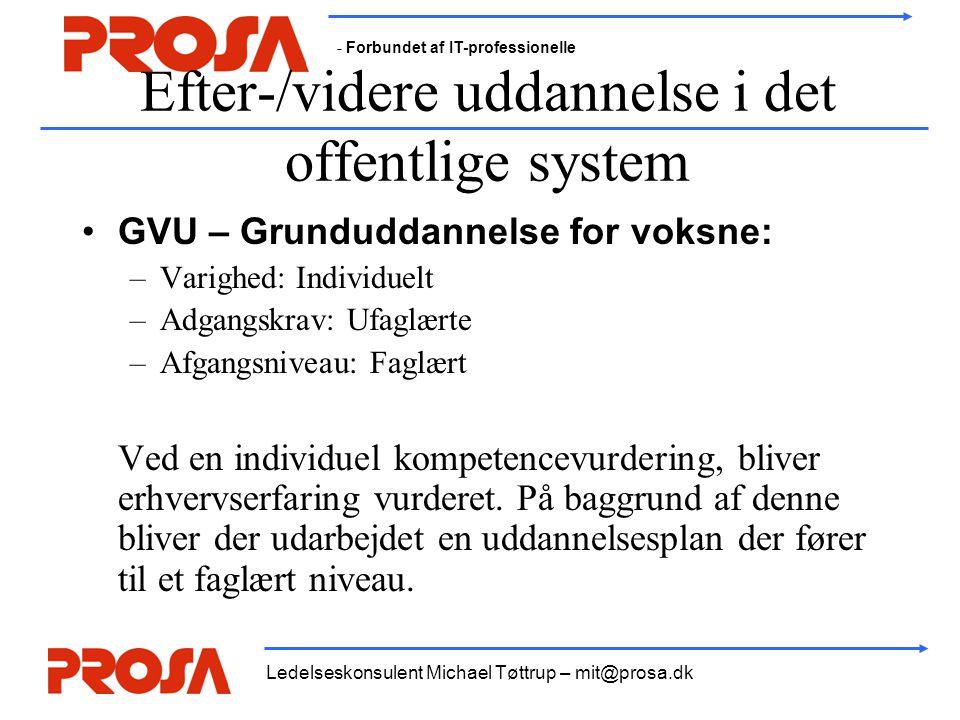 - Forbundet af IT-professionelle Ledelseskonsulent Michael Tøttrup – mit@prosa.dk Efter-/videre uddannelse i det offentlige system •GVU – Grunduddanne