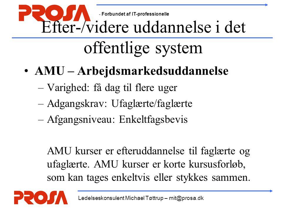 - Forbundet af IT-professionelle Ledelseskonsulent Michael Tøttrup – mit@prosa.dk Efter-/videre uddannelse i det offentlige system •AMU – Arbejdsmarke