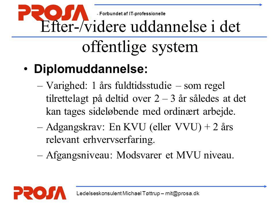- Forbundet af IT-professionelle Ledelseskonsulent Michael Tøttrup – mit@prosa.dk Efter-/videre uddannelse i det offentlige system •Diplomuddannelse: