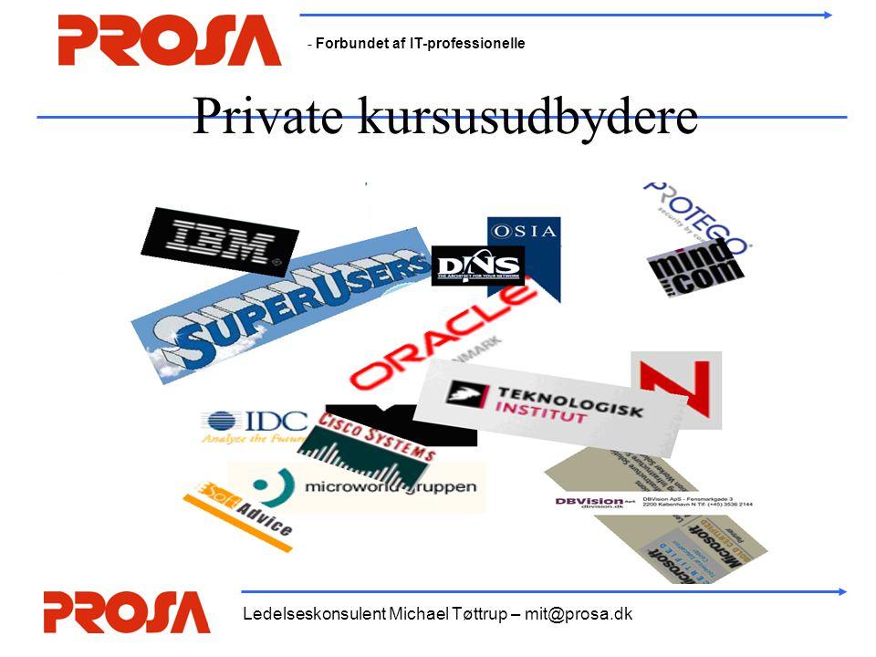 - Forbundet af IT-professionelle Ledelseskonsulent Michael Tøttrup – mit@prosa.dk Private kursusudbydere