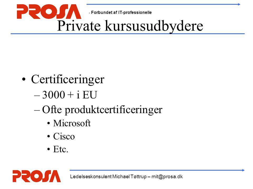 - Forbundet af IT-professionelle Ledelseskonsulent Michael Tøttrup – mit@prosa.dk Private kursusudbydere •Certificeringer –3000 + i EU –Ofte produktcertificeringer •Microsoft •Cisco •Etc.