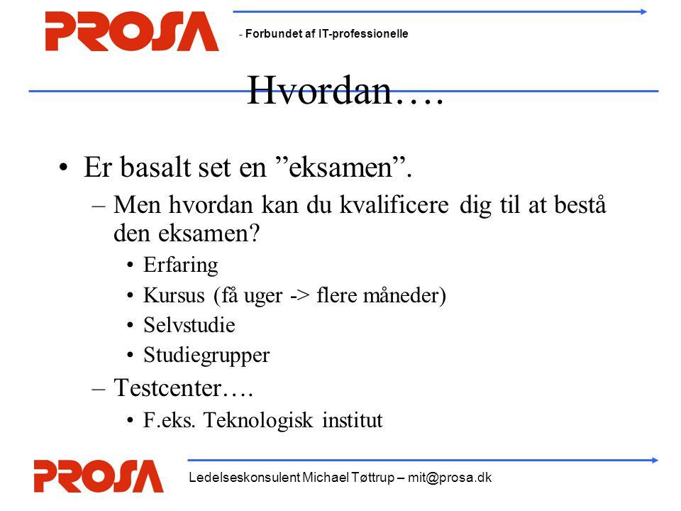 """- Forbundet af IT-professionelle Ledelseskonsulent Michael Tøttrup – mit@prosa.dk Hvordan…. •Er basalt set en """"eksamen"""". –Men hvordan kan du kvalifice"""