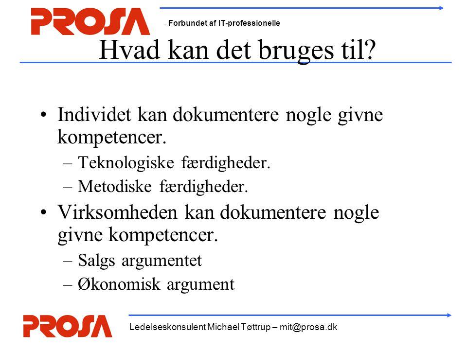 - Forbundet af IT-professionelle Ledelseskonsulent Michael Tøttrup – mit@prosa.dk Hvad kan det bruges til? •Individet kan dokumentere nogle givne komp