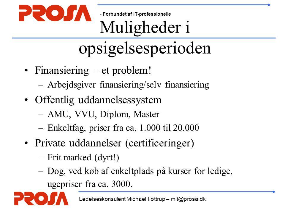 - Forbundet af IT-professionelle Ledelseskonsulent Michael Tøttrup – mit@prosa.dk Muligheder i opsigelsesperioden •Finansiering – et problem! –Arbejds