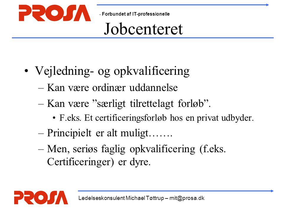 - Forbundet af IT-professionelle Ledelseskonsulent Michael Tøttrup – mit@prosa.dk Jobcenteret •Vejledning- og opkvalificering –Kan være ordinær uddannelse –Kan være særligt tilrettelagt forløb .