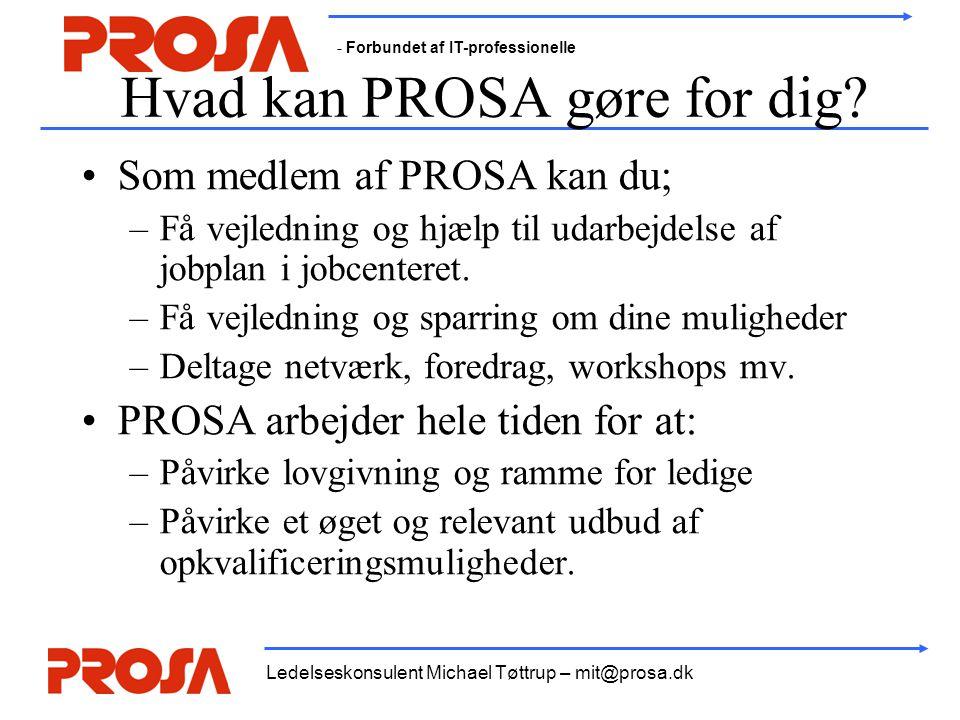 - Forbundet af IT-professionelle Ledelseskonsulent Michael Tøttrup – mit@prosa.dk Hvad kan PROSA gøre for dig.