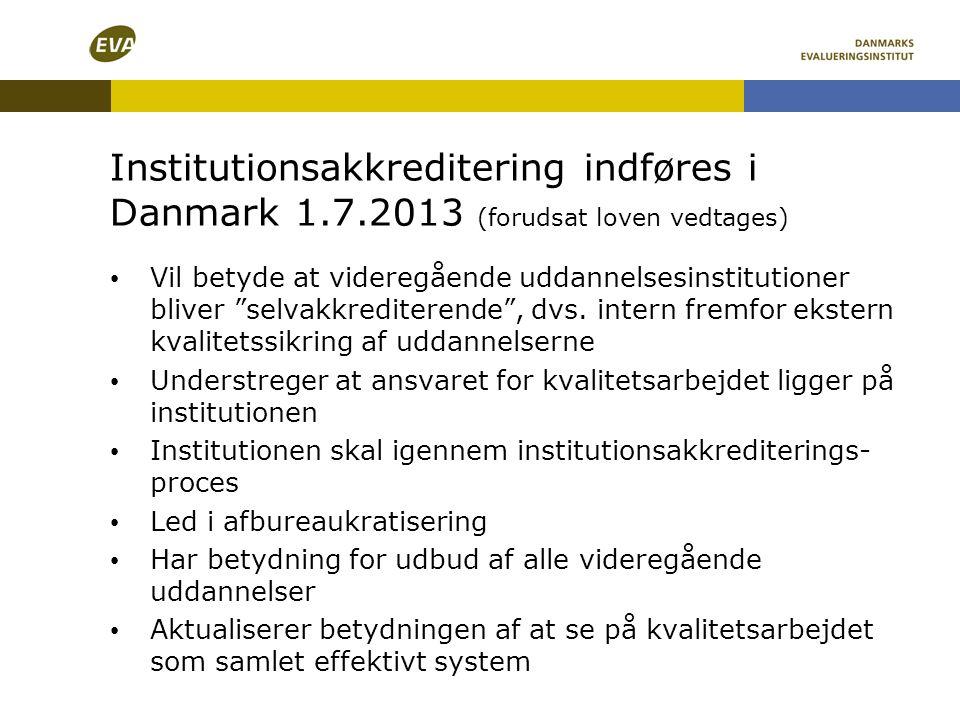 """Institutionsakkreditering indføres i Danmark 1.7.2013 (forudsat loven vedtages) • Vil betyde at videregående uddannelsesinstitutioner bliver """"selvakkr"""