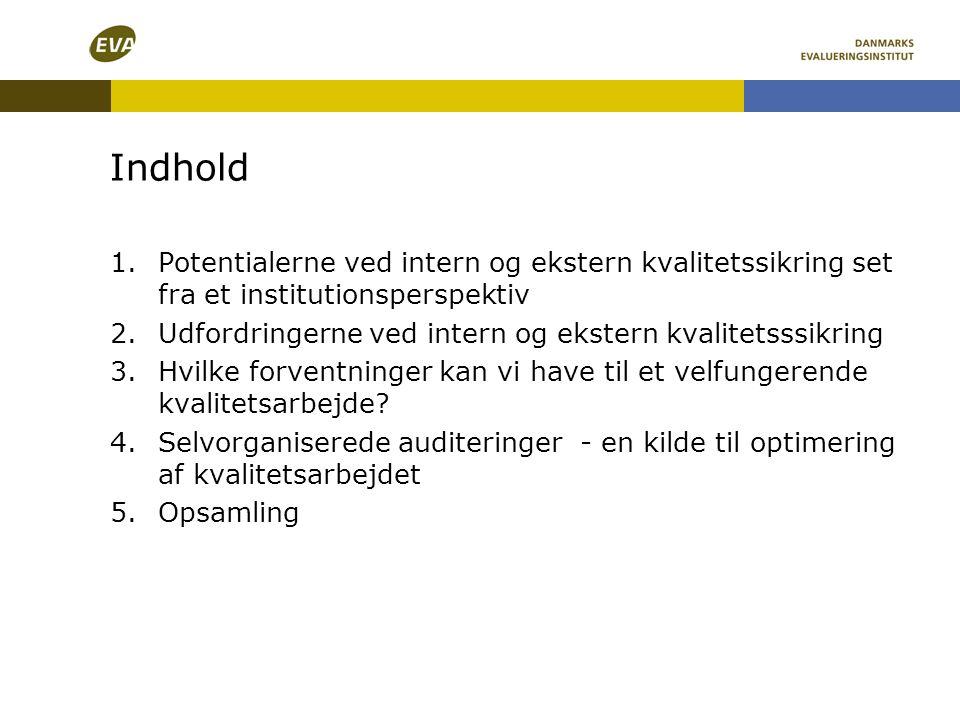 Det velfungerende interne kvalitetsarbejde 1.Tilpasset lokale behov (fit for purpose) 2.Indeholder både et sikrings- og udviklingselement 3.Understøtter af systematiske evaluerings- og opfølgningsprocesser (kvalitetscirklen) 4.Sikrer ledelsesforankring 5.Understøtter en inkluderende kvalitetskultur og meningsfulde dialoger Kilde: Tilpasset efter: ACE/EVA (2012) Akkreditering – kvalitetssikring og udvikling af uddannelser.