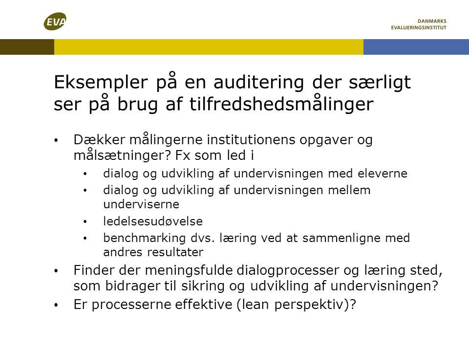 Eksempler på en auditering der særligt ser på brug af tilfredshedsmålinger • Dækker målingerne institutionens opgaver og målsætninger? Fx som led i •