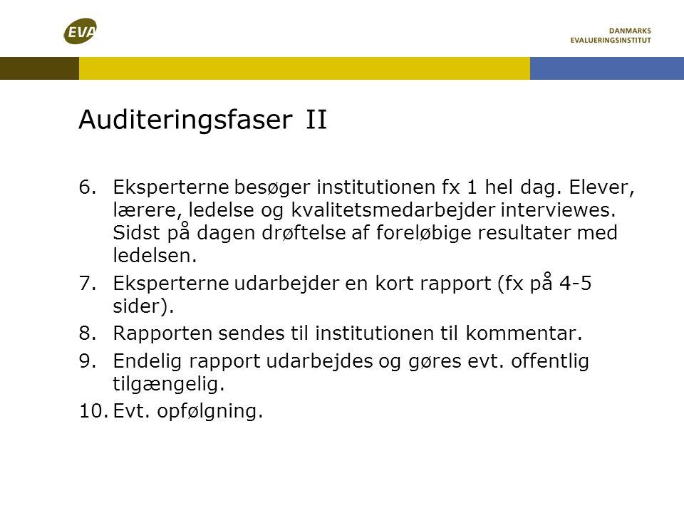 Auditeringsfaser II 6.Eksperterne besøger institutionen fx 1 hel dag. Elever, lærere, ledelse og kvalitetsmedarbejder interviewes. Sidst på dagen drøf