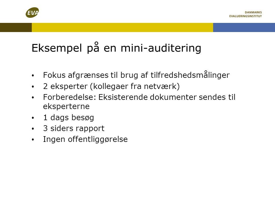 Eksempel på en mini-auditering • Fokus afgrænses til brug af tilfredshedsmålinger • 2 eksperter (kollegaer fra netværk) • Forberedelse: Eksisterende d