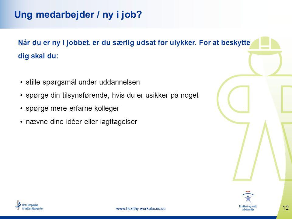 12 www.healthy-workplaces.eu Ung medarbejder / ny i job? Når du er ny i jobbet, er du særlig udsat for ulykker. For at beskytte dig skal du: •stille s