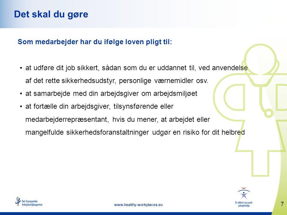 7 www.healthy-workplaces.eu Det skal du gøre Som medarbejder har du ifølge loven pligt til: •at udføre dit job sikkert, sådan som du er uddannet til,