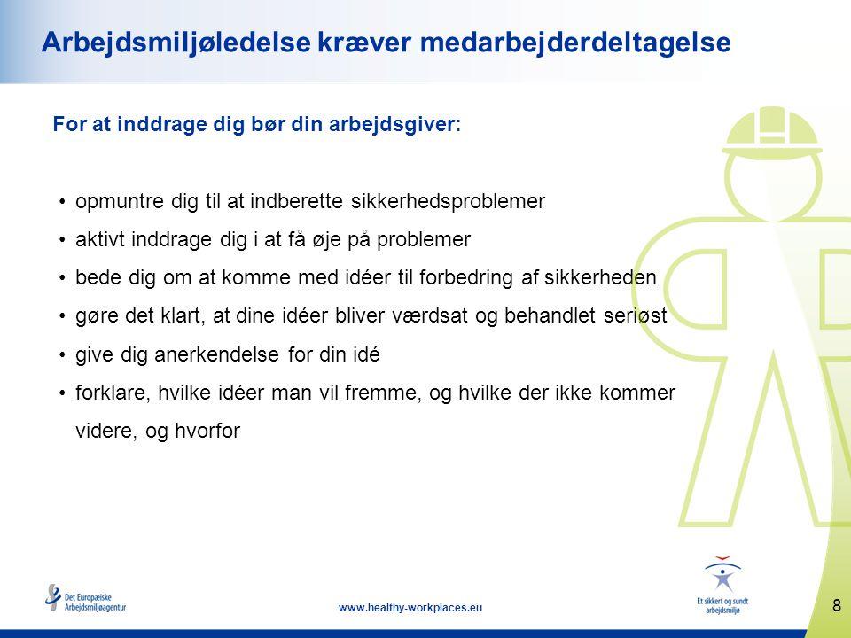 8 www.healthy-workplaces.eu Arbejdsmiljøledelse kræver medarbejderdeltagelse For at inddrage dig bør din arbejdsgiver: •opmuntre dig til at indberette