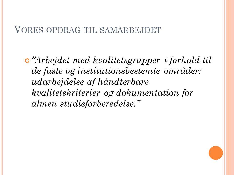 """V ORES OPDRAG TIL SAMARBEJDET """"Arbejdet med kvalitetsgrupper i forhold til de faste og institutionsbestemte områder: udarbejdelse af håndterbare kvali"""