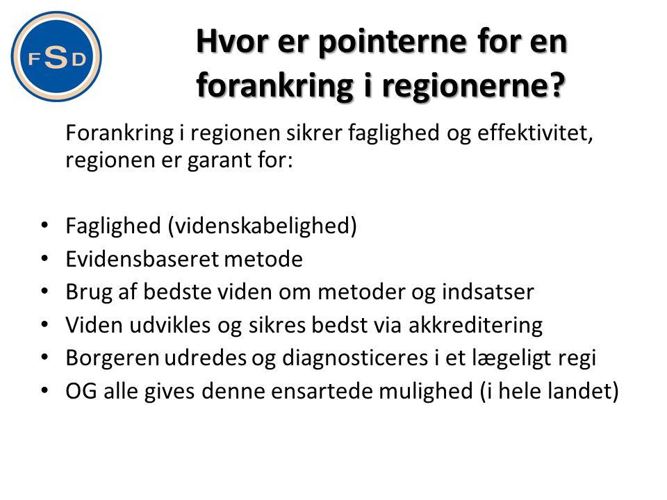 Hvor er pointerne for en forankring i regionerne? Forankring i regionen sikrer faglighed og effektivitet, regionen er garant for: • Faglighed (vidensk