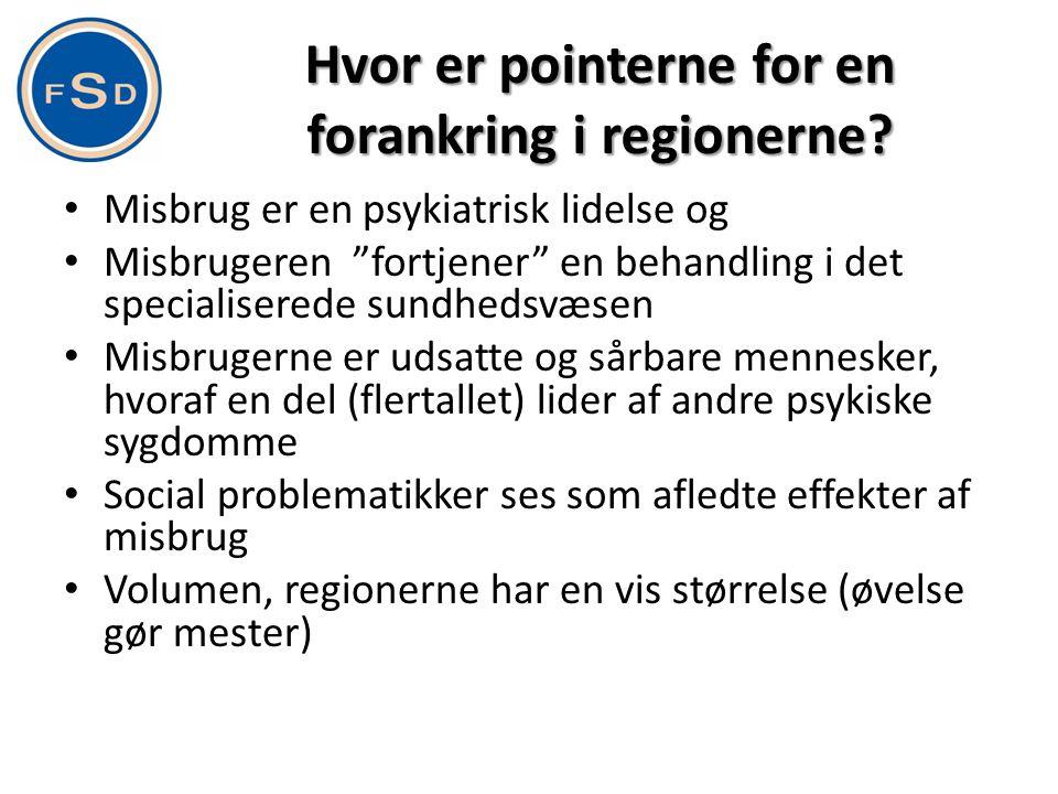 """Hvor er pointerne for en forankring i regionerne? • Misbrug er en psykiatrisk lidelse og • Misbrugeren """"fortjener"""" en behandling i det specialiserede"""