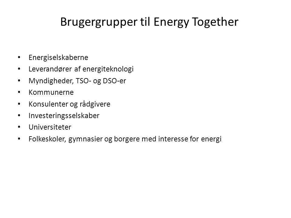 Brugergrupper til Energy Together • Energiselskaberne • Leverandører af energiteknologi • Myndigheder, TSO- og DSO-er • Kommunerne • Konsulenter og rådgivere • Investeringsselskaber • Universiteter • Folkeskoler, gymnasier og borgere med interesse for energi