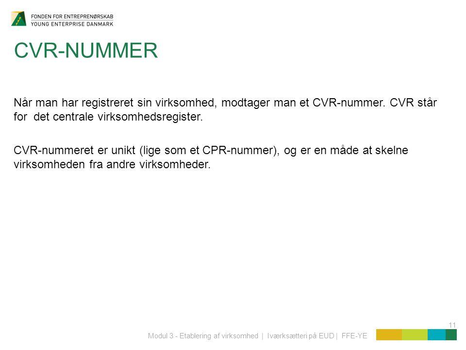 11 Modul 3 - Etablering af virksomhed | Iværksætteri på EUD | FFE-YE CVR-NUMMER Når man har registreret sin virksomhed, modtager man et CVR-nummer.
