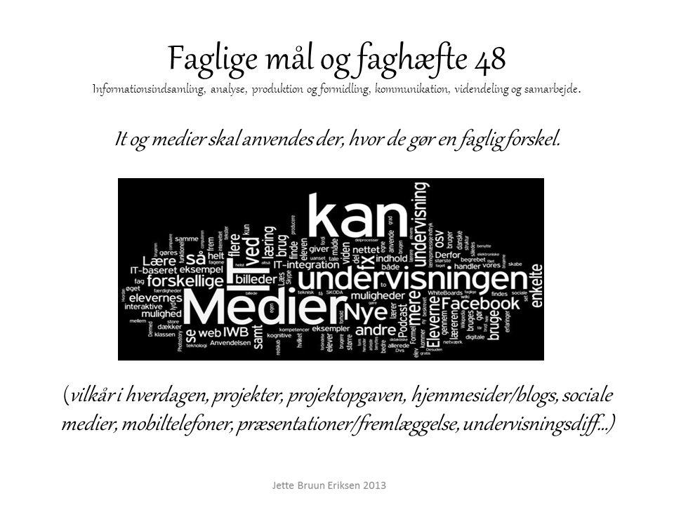 Faglige mål og faghæfte 48 Informationsindsamling, analyse, produktion og formidling, kommunikation, videndeling og samarbejde. It og medier skal anve