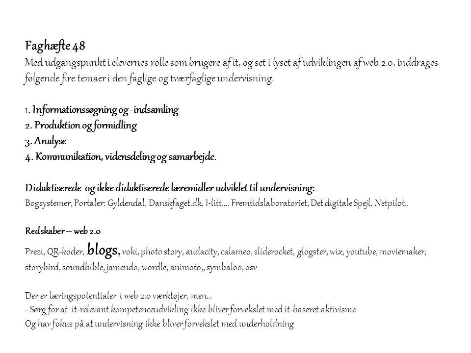 Faghæfte 48 Med udgangspunkt i elevernes rolle som brugere af it, og set i lyset af udviklingen af web 2.0, inddrages følgende fire temaer i den fagli