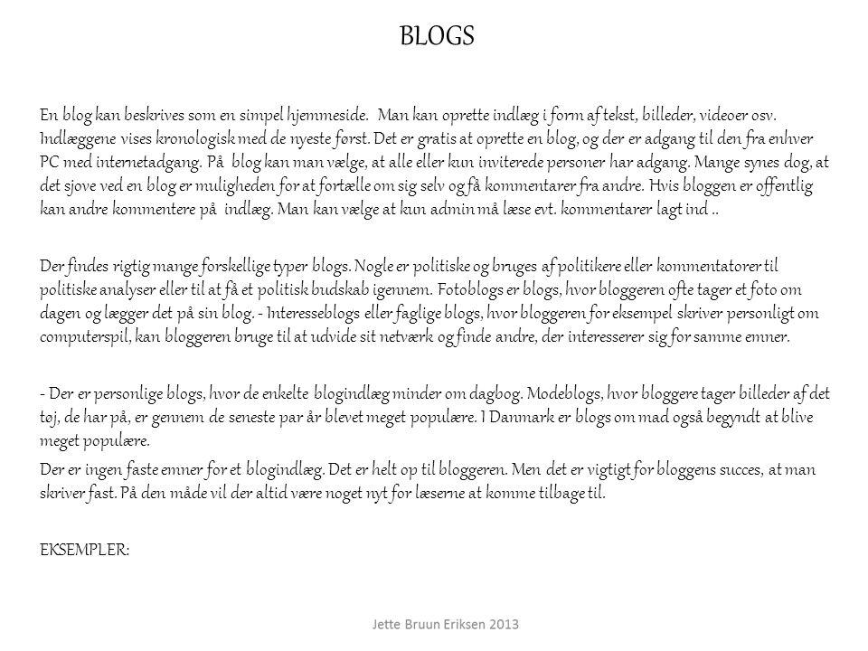 BLOGS En blog kan beskrives som en simpel hjemmeside. Man kan oprette indlæg i form af tekst, billeder, videoer osv. Indlæggene vises kronologisk med
