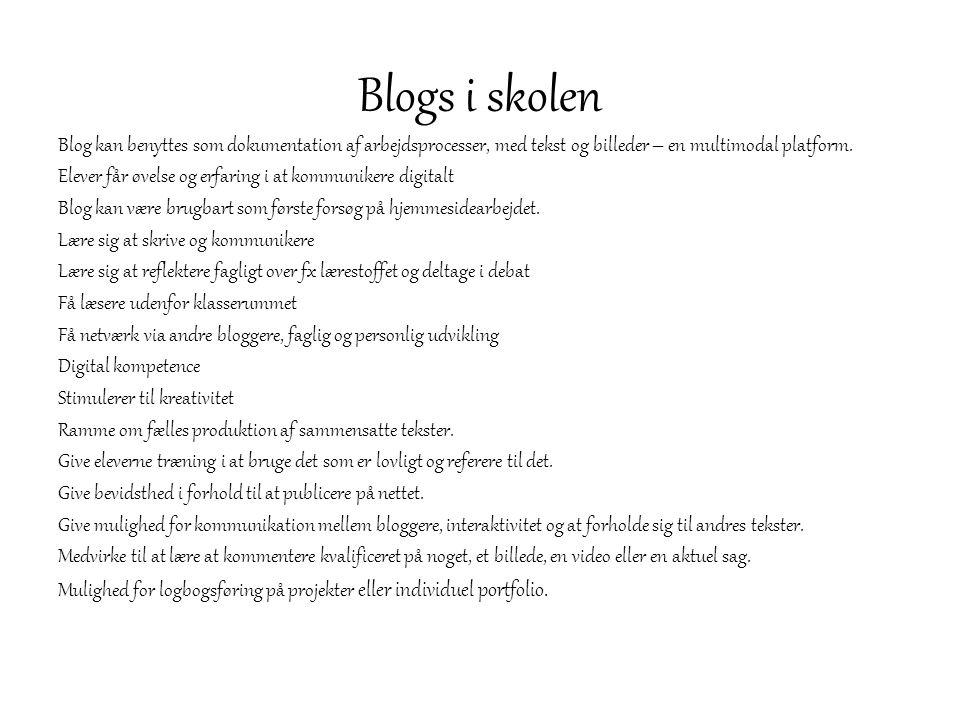 Blogs i skolen Blog kan benyttes som dokumentation af arbejdsprocesser, med tekst og billeder – en multimodal platform. Elever får øvelse og erfaring