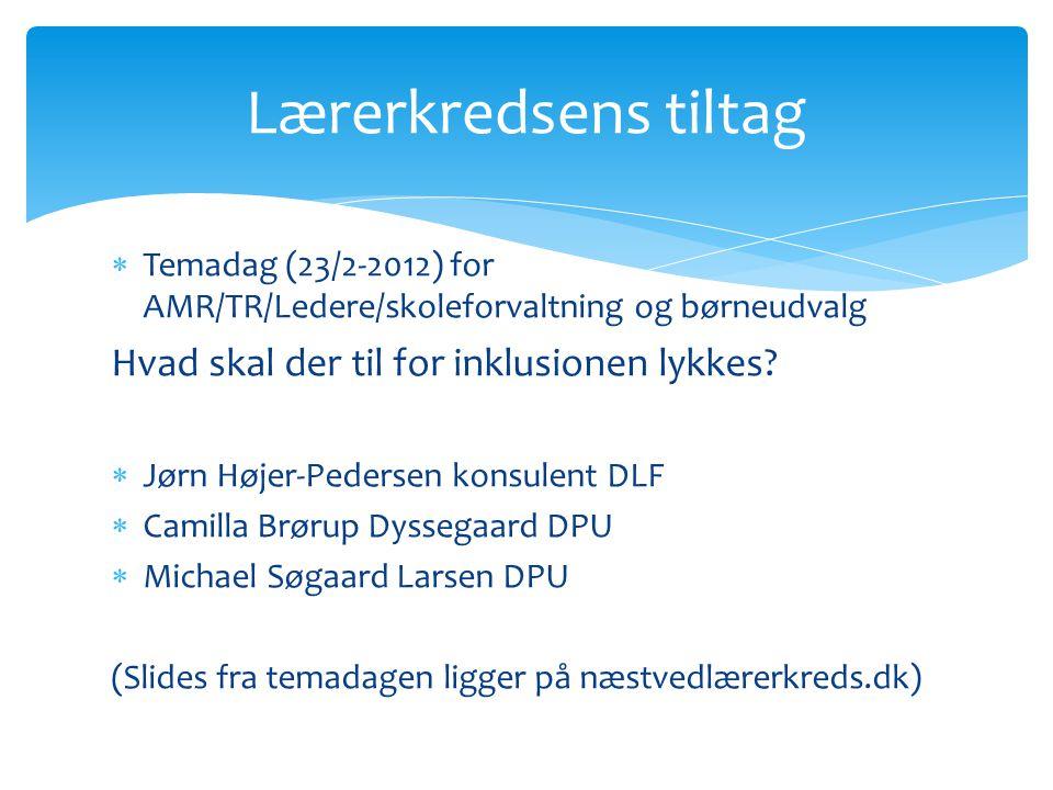  Temadag (23/2-2012) for AMR/TR/Ledere/skoleforvaltning og børneudvalg Hvad skal der til for inklusionen lykkes.