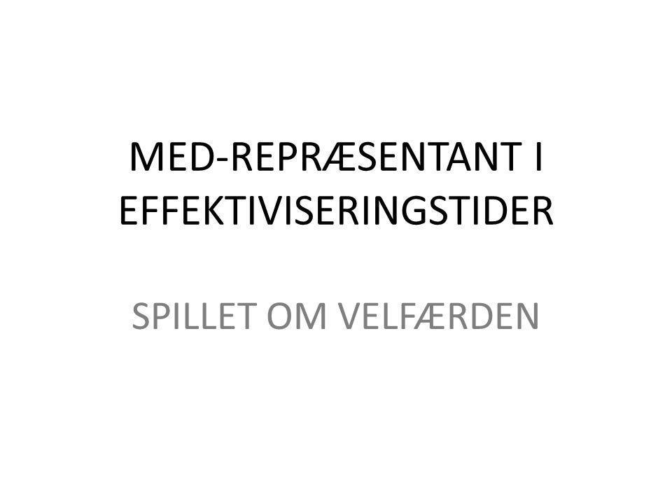 MED-REPRÆSENTANT I EFFEKTIVISERINGSTIDER SPILLET OM VELFÆRDEN