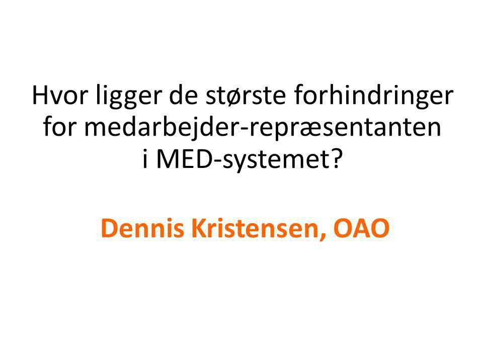 Hvor ligger de største forhindringer for medarbejder-repræsentanten i MED-systemet.