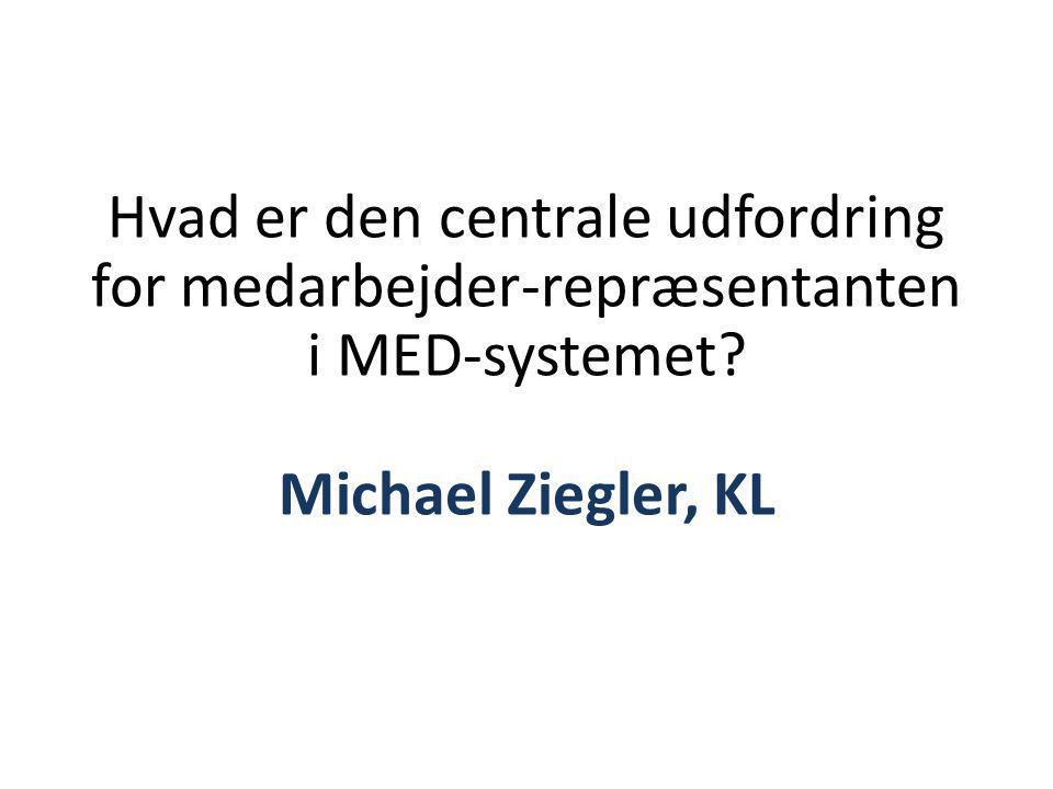 Centrale udfordringer • Vi bakker op om MED – ingen tvivl om det • Vi skal bruge MED-systemet og vi skal bruge det rigtigt • Vi skal holde os inden for det relevante kompetenceområde