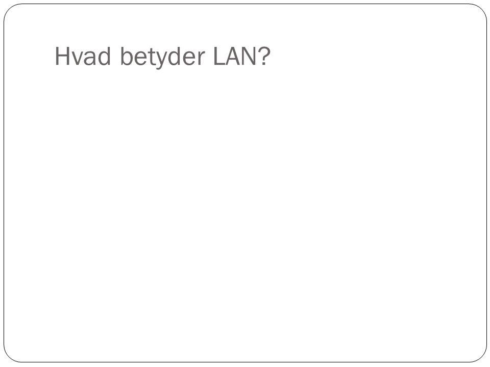 Hvad betyder LAN
