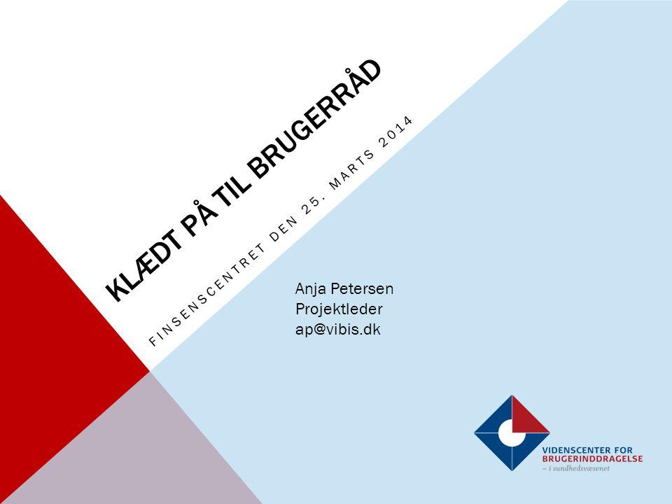 KLÆDT PÅ TIL BRUGERRÅD FINSENSCENTRET DEN 25. MARTS 2014 Anja Petersen Projektleder ap@vibis.dk