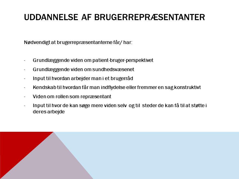 UDDANNELSE AF BRUGERREPRÆSENTANTER Nødvendigt at brugerrepræsentanterne får/ har: -Grundlæggende viden om patient-bruger-perspektivet -Grundlæggende v