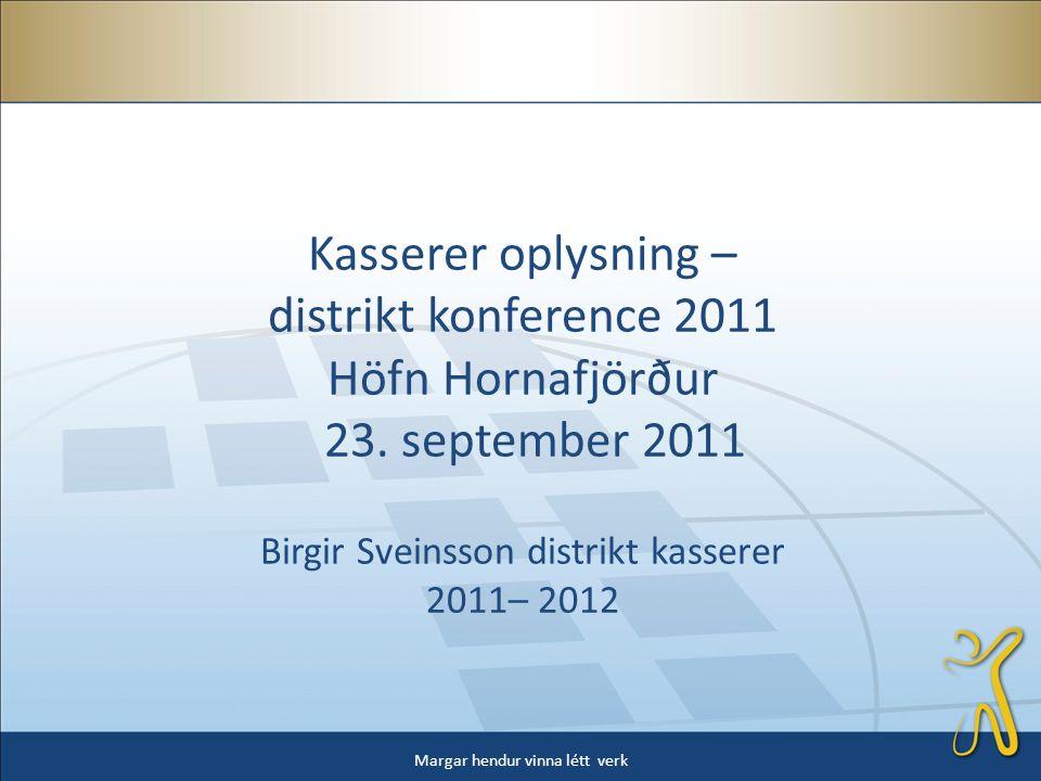 Kasserer oplysning – distrikt konference 2011 Höfn Hornafjörður 23.